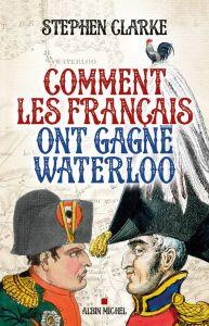 comment-les-francais-ont-gagne-waterloo-de-stephen-clarke_5356097